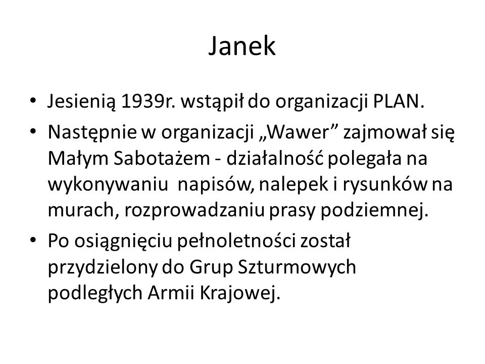 Janek Jesienią 1939r. wstąpił do organizacji PLAN.