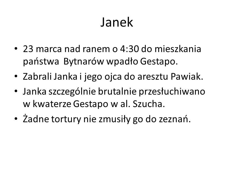 Janek 23 marca nad ranem o 4:30 do mieszkania państwa Bytnarów wpadło Gestapo. Zabrali Janka i jego ojca do aresztu Pawiak.
