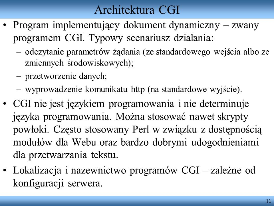 Architektura CGI Program implementujący dokument dynamiczny – zwany programem CGI. Typowy scenariusz działania: