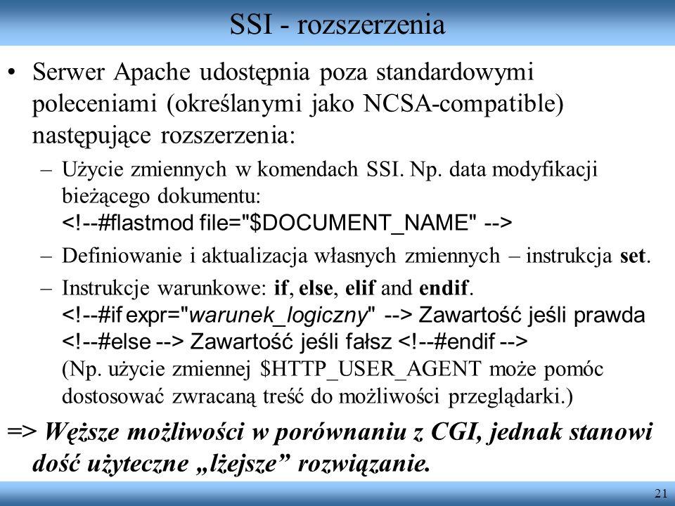 SSI - rozszerzenia Serwer Apache udostępnia poza standardowymi poleceniami (określanymi jako NCSA-compatible) następujące rozszerzenia: