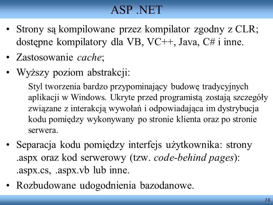 ASP .NET Strony są kompilowane przez kompilator zgodny z CLR; dostępne kompilatory dla VB, VC++, Java, C# i inne.