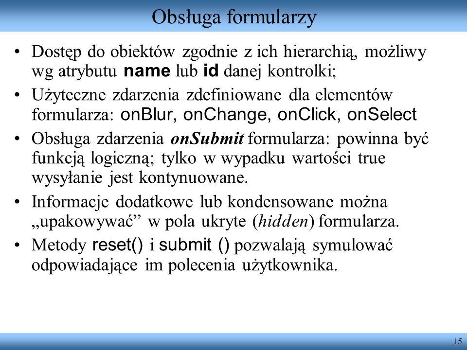 Obsługa formularzy Dostęp do obiektów zgodnie z ich hierarchią, możliwy wg atrybutu name lub id danej kontrolki;