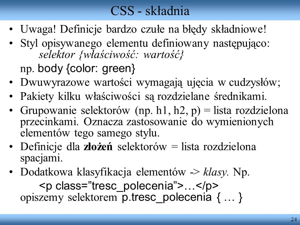 CSS - składnia Uwaga! Definicje bardzo czułe na błędy składniowe!