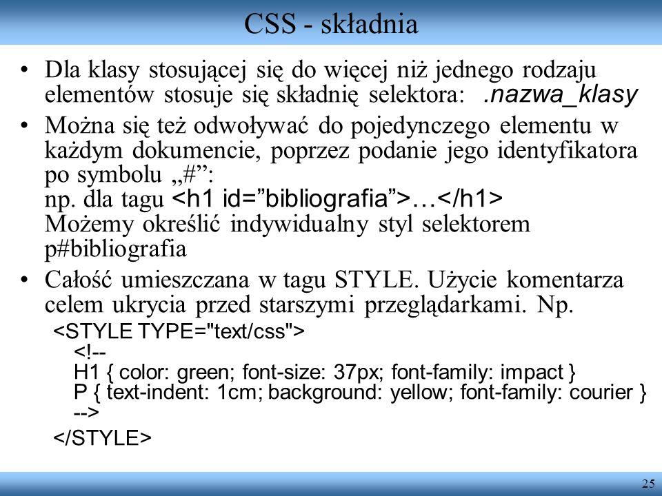 CSS - składniaDla klasy stosującej się do więcej niż jednego rodzaju elementów stosuje się składnię selektora: .nazwa_klasy.