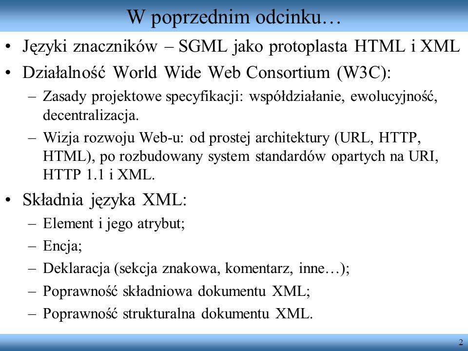 W poprzednim odcinku… Języki znaczników – SGML jako protoplasta HTML i XML. Działalność World Wide Web Consortium (W3C):