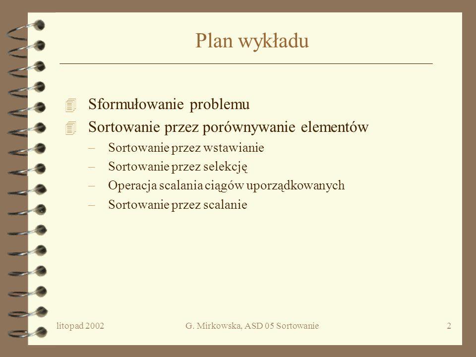 G. Mirkowska, ASD 05 Sortowanie