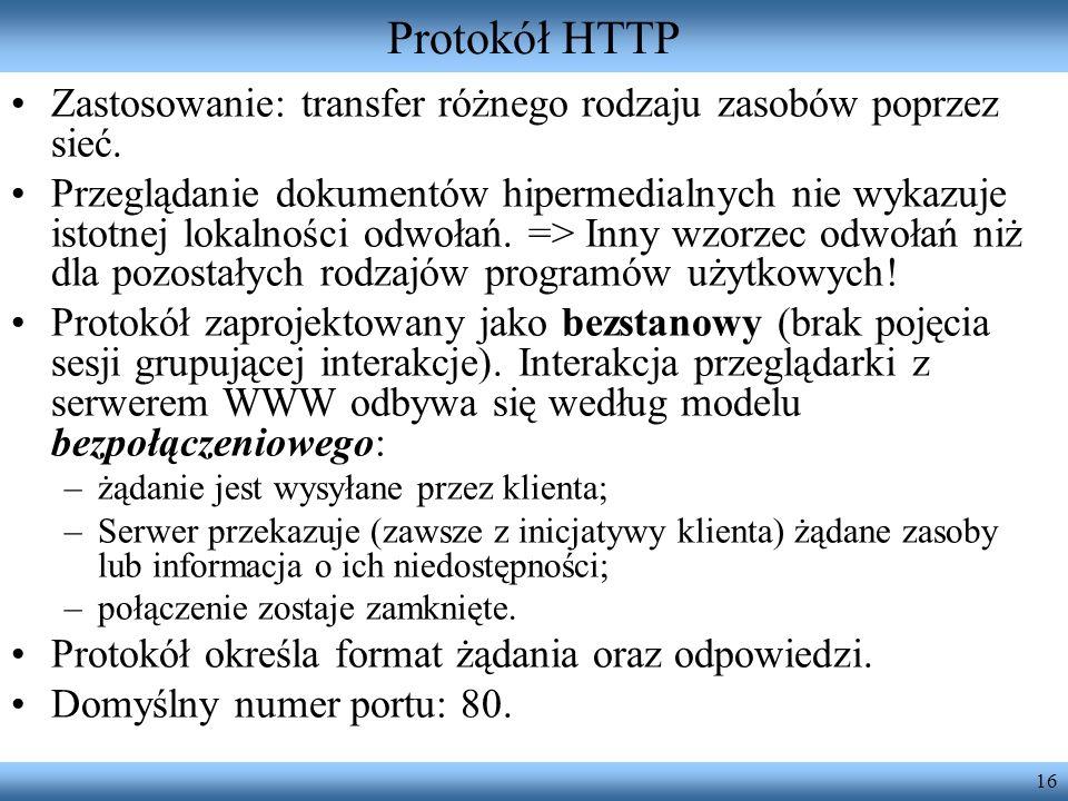 Protokół HTTP Zastosowanie: transfer różnego rodzaju zasobów poprzez sieć.