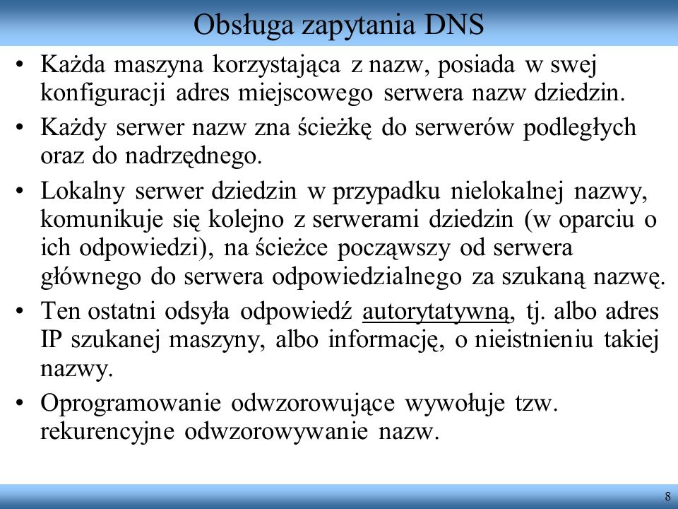 Obsługa zapytania DNS Każda maszyna korzystająca z nazw, posiada w swej konfiguracji adres miejscowego serwera nazw dziedzin.