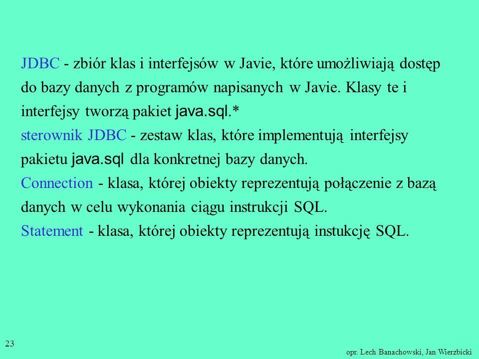JDBC - zbiór klas i interfejsów w Javie, które umożliwiają dostęp do bazy danych z programów napisanych w Javie.