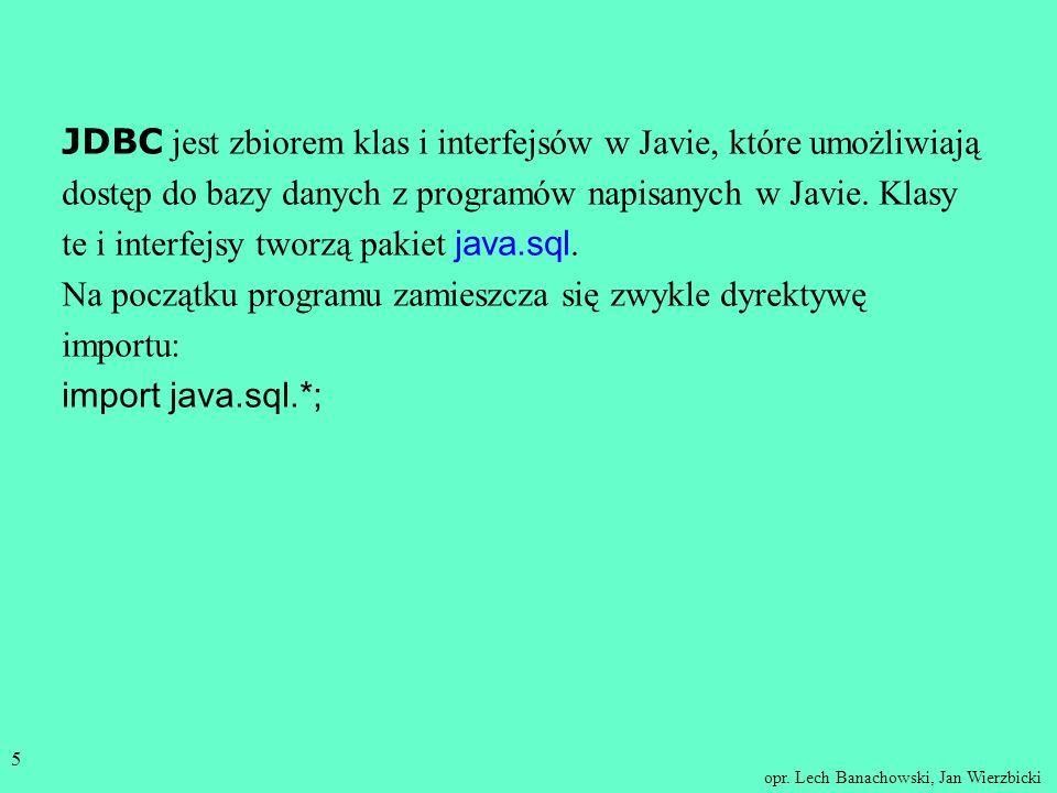 JDBC jest zbiorem klas i interfejsów w Javie, które umożliwiają dostęp do bazy danych z programów napisanych w Javie. Klasy te i interfejsy tworzą pakiet java.sql.