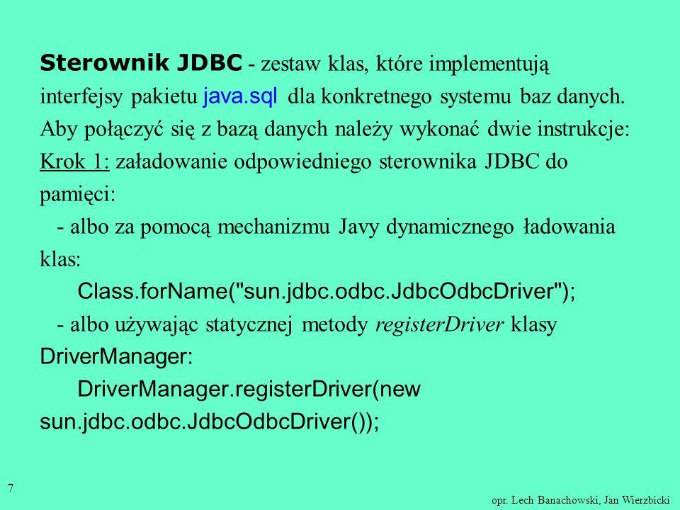 Sterownik JDBC - zestaw klas, które implementują interfejsy pakietu java.sql dla konkretnego systemu baz danych. Aby połączyć się z bazą danych należy wykonać dwie instrukcje: