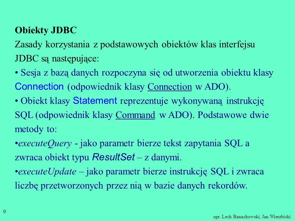 Obiekty JDBC Zasady korzystania z podstawowych obiektów klas interfejsu JDBC są następujące: