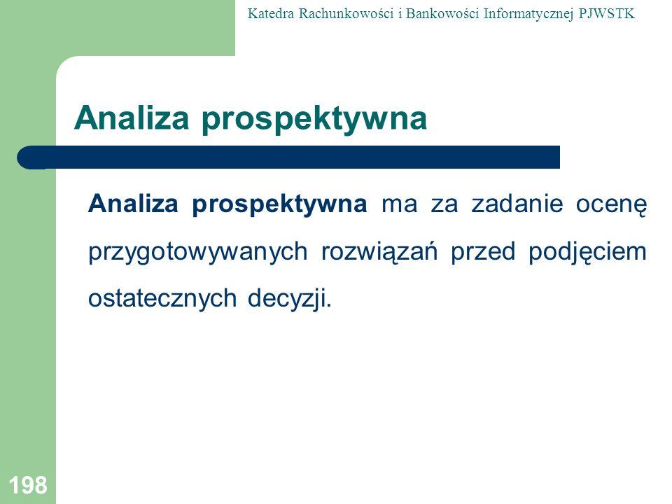 Analiza prospektywna Analiza prospektywna ma za zadanie ocenę przygotowywanych rozwiązań przed podjęciem ostatecznych decyzji.