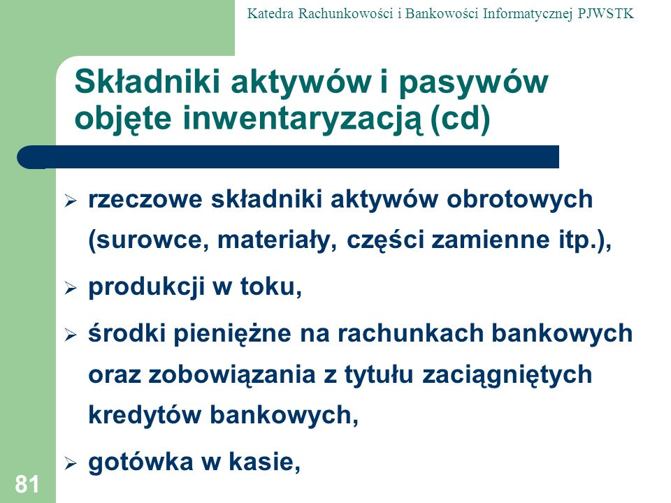 Składniki aktywów i pasywów objęte inwentaryzacją (cd)