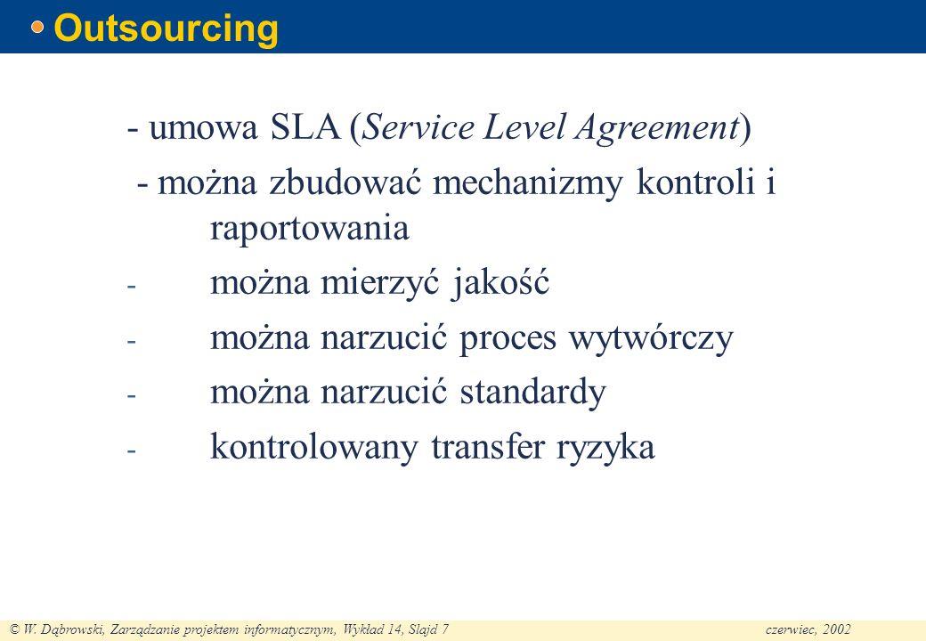 Outsourcing - umowa SLA (Service Level Agreement) - można zbudować mechanizmy kontroli i raportowania.