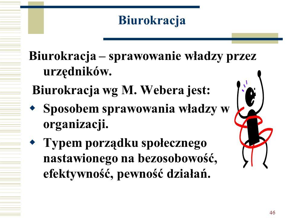 Biurokracja Biurokracja – sprawowanie władzy przez urzędników. Biurokracja wg M. Webera jest: Sposobem sprawowania władzy w organizacji.
