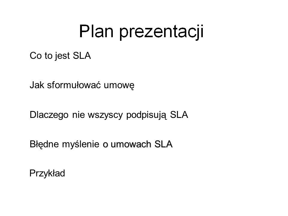 Co to jest SLA Jak sformułować umowę. Dlaczego nie wszyscy podpisują SLA. Błędne myślenie o umowach SLA.