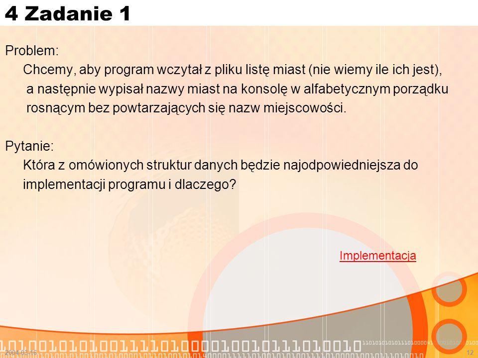 4 Zadanie 1 Problem: Chcemy, aby program wczytał z pliku listę miast (nie wiemy ile ich jest),