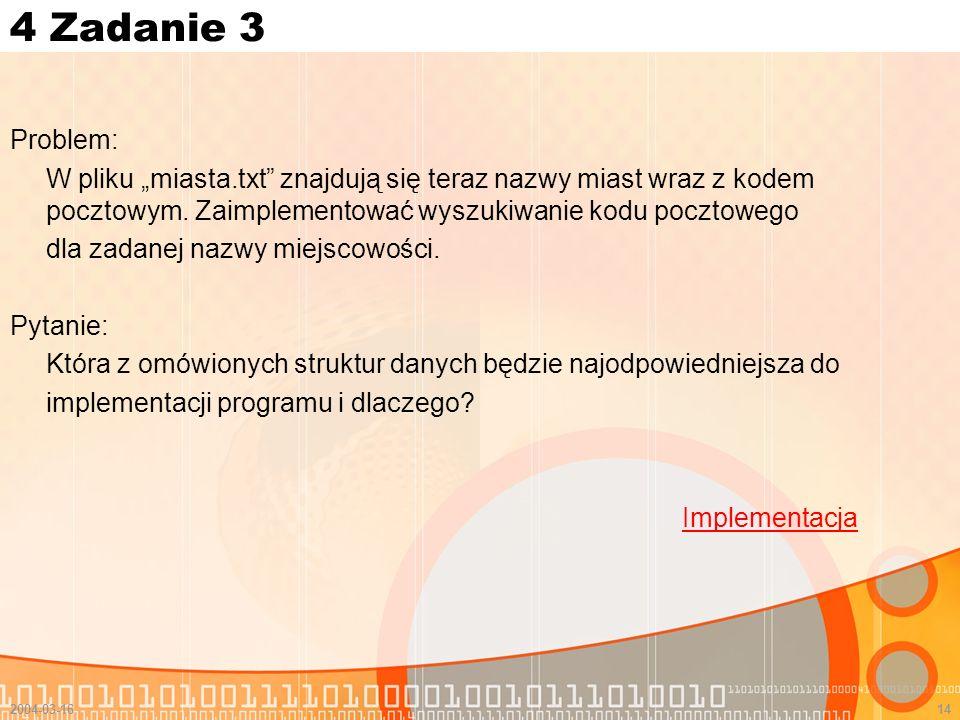 """4 Zadanie 3 Problem: W pliku """"miasta.txt znajdują się teraz nazwy miast wraz z kodem pocztowym. Zaimplementować wyszukiwanie kodu pocztowego."""