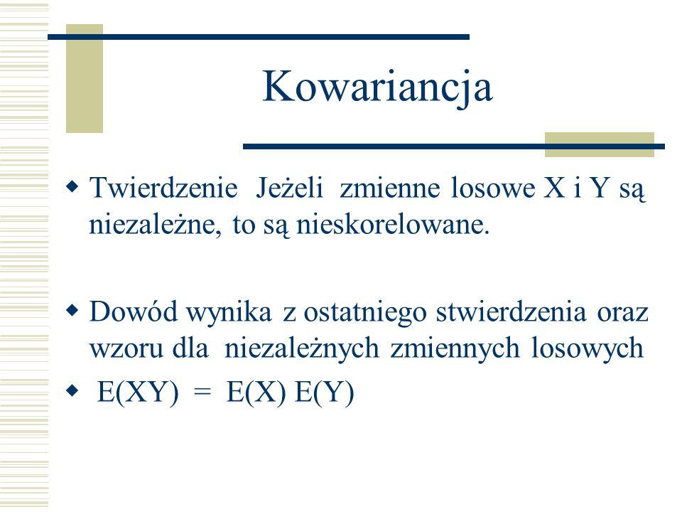 KowariancjaTwierdzenie Jeżeli zmienne losowe X i Y są niezależne, to są nieskorelowane.