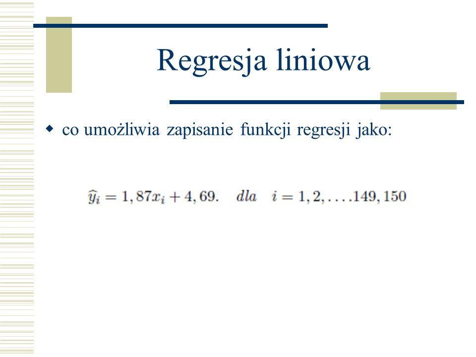 Regresja liniowa co umożliwia zapisanie funkcji regresji jako: