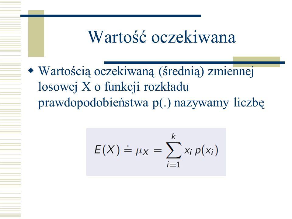 Wartość oczekiwana Wartością oczekiwaną (średnią) zmiennej losowej X o funkcji rozkładu prawdopodobieństwa p(.) nazywamy liczbę.