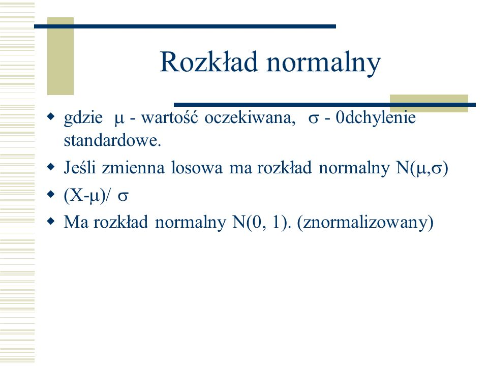 Rozkład normalny gdzie  - wartość oczekiwana,  - 0dchylenie standardowe. Jeśli zmienna losowa ma rozkład normalny N(,)