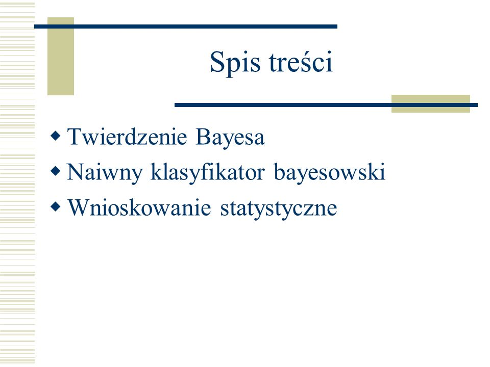 Spis treści Twierdzenie Bayesa Naiwny klasyfikator bayesowski