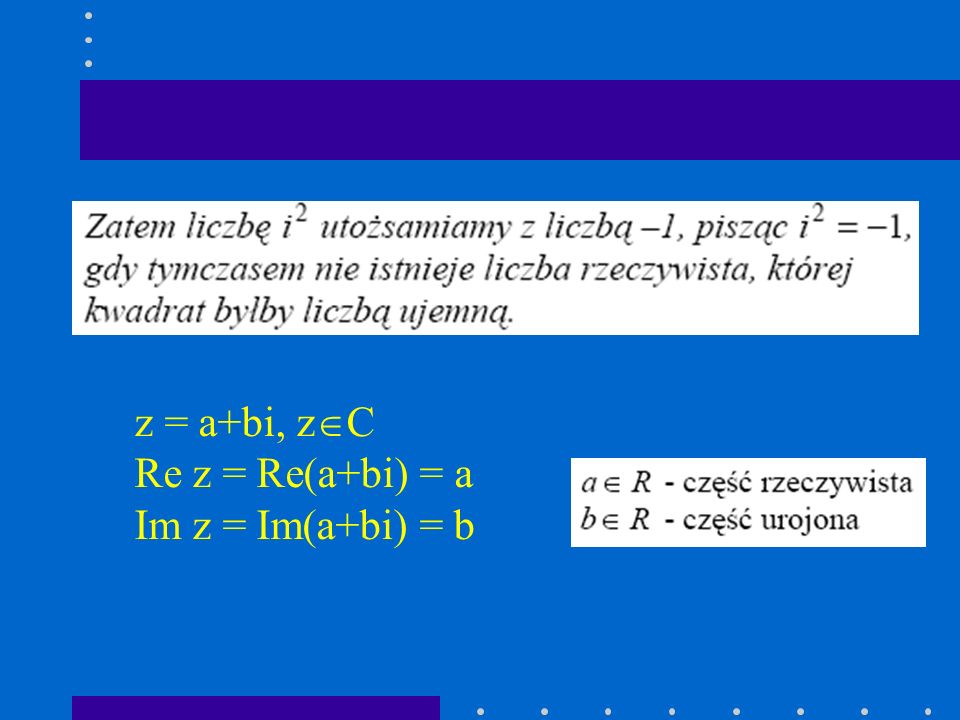 z = a+bi, zC Re z = Re(a+bi) = a Im z = Im(a+bi) = b