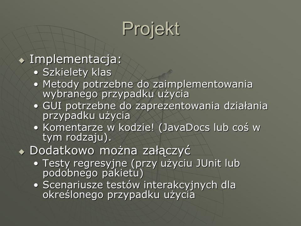 Projekt Implementacja: Dodatkowo można załączyć Szkielety klas