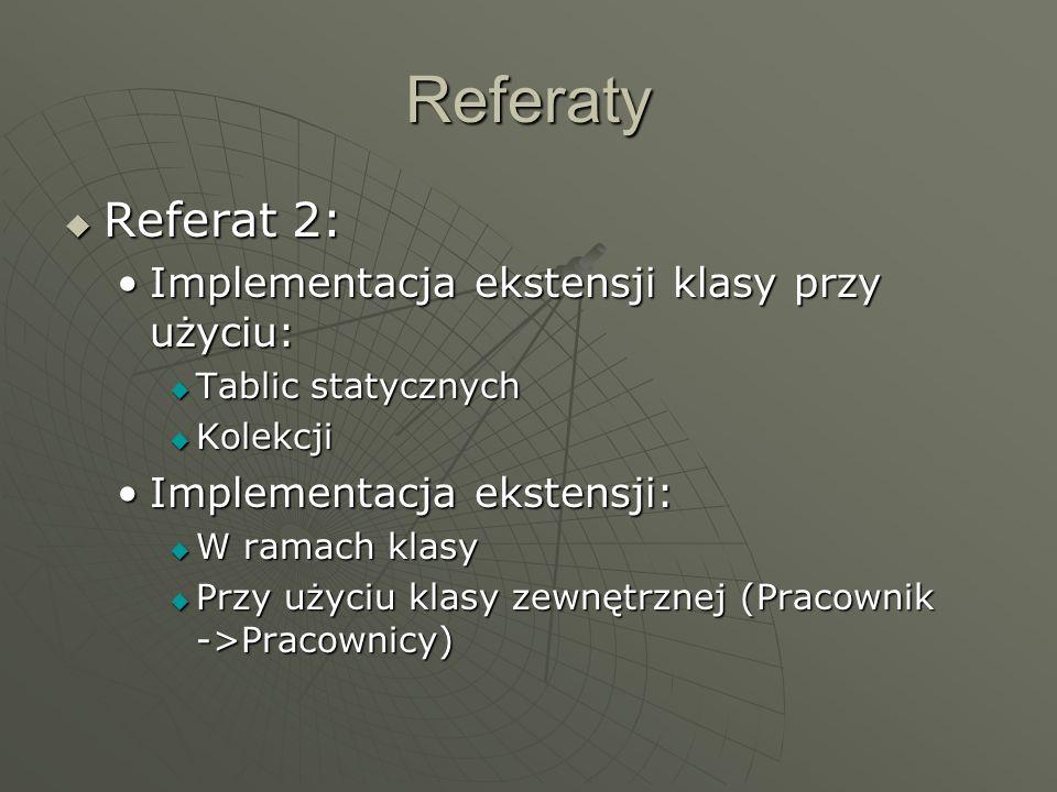 Referaty Referat 2: Implementacja ekstensji klasy przy użyciu: