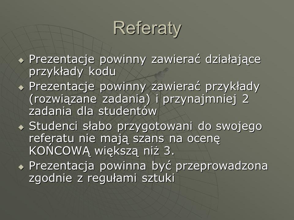 Referaty Prezentacje powinny zawierać działające przykłady kodu