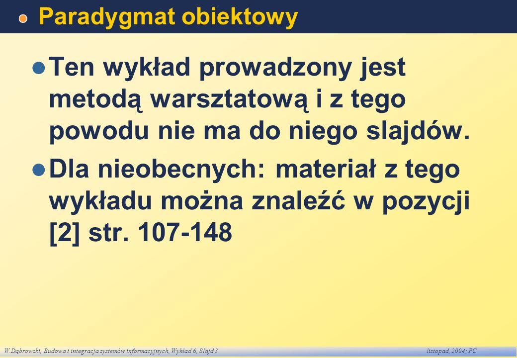 Paradygmat obiektowy Ten wykład prowadzony jest metodą warsztatową i z tego powodu nie ma do niego slajdów.