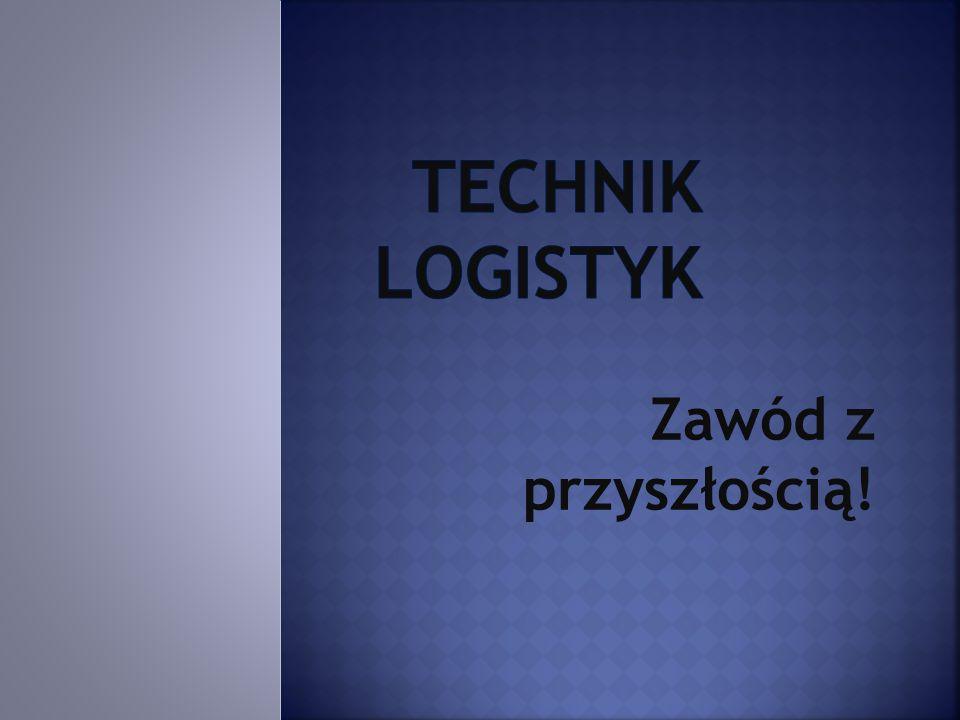 Technik Logistyk Zawód z przyszłością!