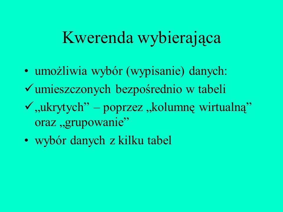 Kwerenda wybierająca umożliwia wybór (wypisanie) danych: