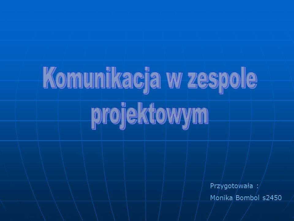 Komunikacja w zespole projektowym Przygotowała : Monika Bombol s2450