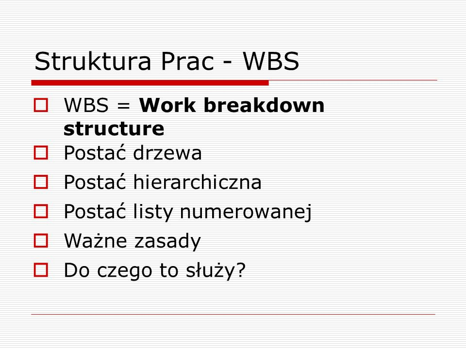 Struktura Prac - WBS WBS = Work breakdown structure Postać drzewa