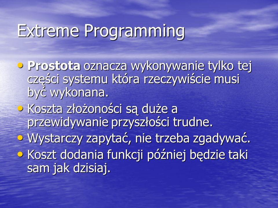 Extreme ProgrammingProstota oznacza wykonywanie tylko tej części systemu która rzeczywiście musi być wykonana.