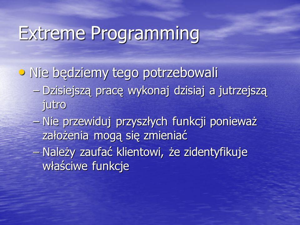 Extreme Programming Nie będziemy tego potrzebowali