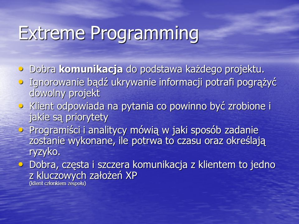 Extreme Programming Dobra komunikacja do podstawa każdego projektu.