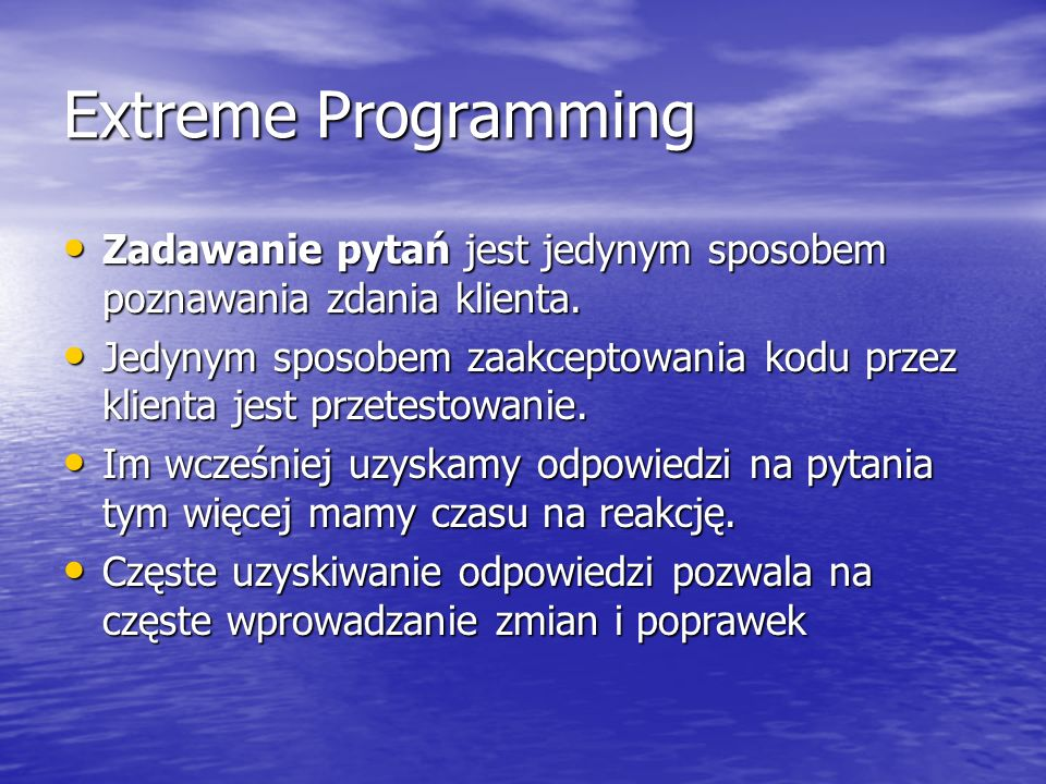 Extreme Programming Zadawanie pytań jest jedynym sposobem poznawania zdania klienta.
