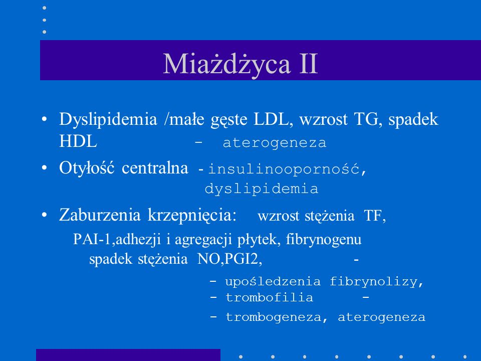 Miażdżyca II Dyslipidemia /małe gęste LDL, wzrost TG, spadek HDL - aterogeneza.