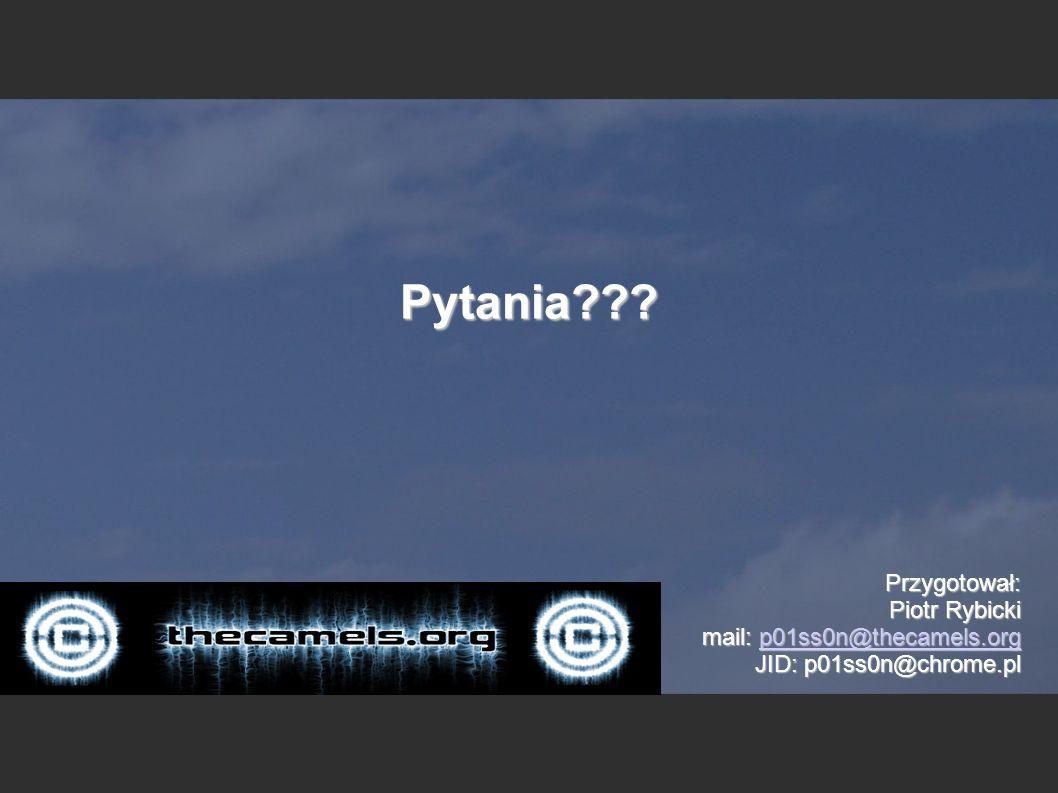 Pytania Przygotował: Piotr Rybicki mail: p01ss0n@thecamels.org