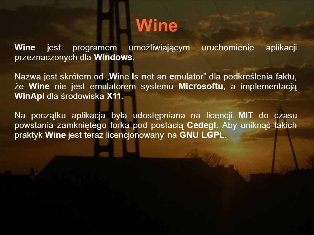 Wine Wine jest programem umożliwiającym uruchomienie aplikacji przeznaczonych dla Windows.