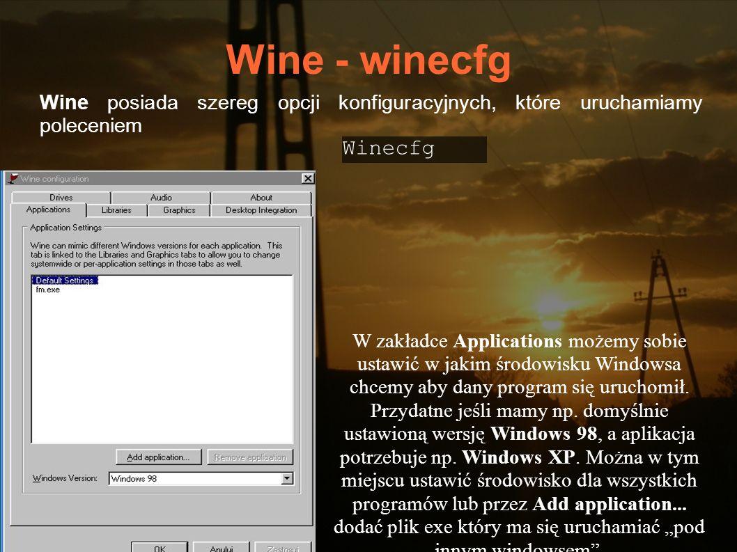Wine - winecfg Wine posiada szereg opcji konfiguracyjnych, które uruchamiamy poleceniem. Winecfg.