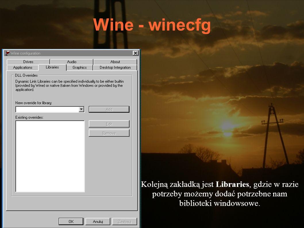 Wine - winecfg Kolejną zakładką jest Libraries, gdzie w razie potrzeby możemy dodać potrzebne nam biblioteki windowsowe.