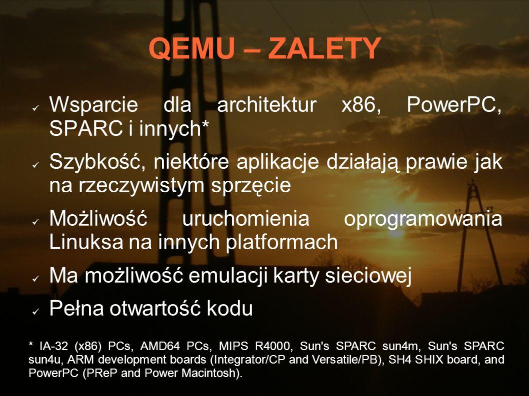 QEMU – ZALETY Wsparcie dla architektur x86, PowerPC, SPARC i innych*