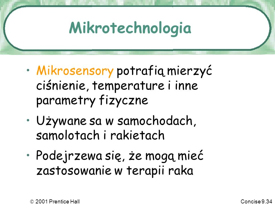 Mikrotechnologia Mikrosensory potrafią mierzyć ciśnienie, temperature i inne parametry fizyczne. Używane sa w samochodach, samolotach i rakietach.