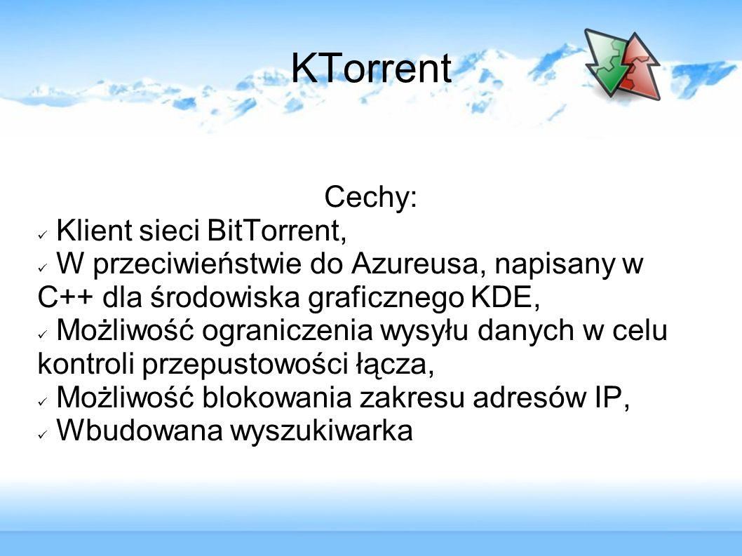 KTorrent Cechy: Klient sieci BitTorrent,