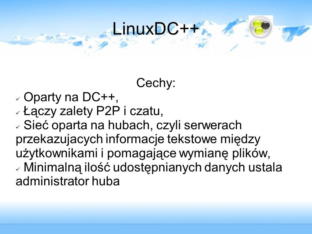 LinuxDC++ Cechy: Oparty na DC++, Łączy zalety P2P i czatu,